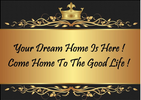Your Dream Home Is Here !  Come Home To The Good Life !